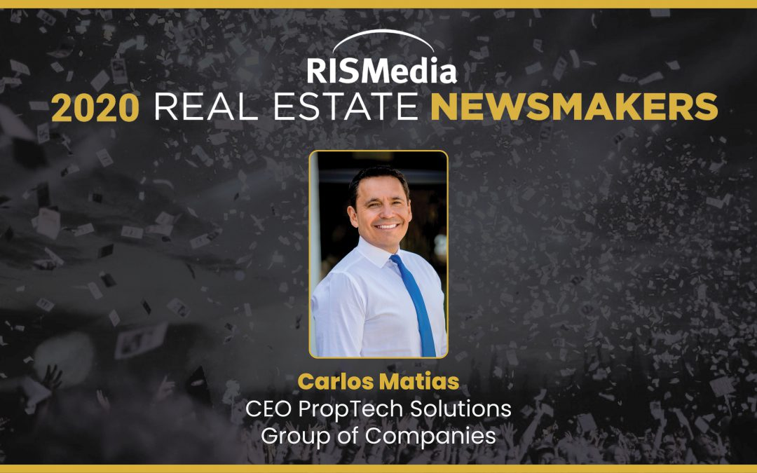 PropTech Solutions CEO, Carlos Matias, Named an RISMedia 2020 Real Estate Newsmaker